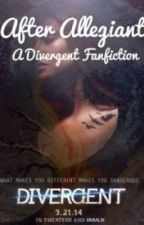 After Allegiant: A Divergent Fanfiction by zoegrace888