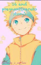 16 and pregnant (Naruto story)(Hiatus ) by Naruto_is_my_hero