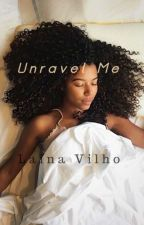 Unravel Me by justcallmepapi