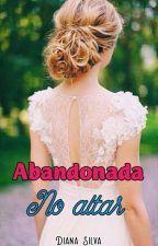 Abandonada no altar by byana27