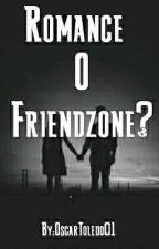 Romance O Friendzone? by OscarToledo01