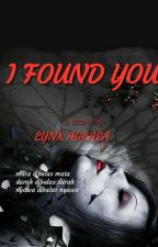 I FOUND YOU by lynxaglaea