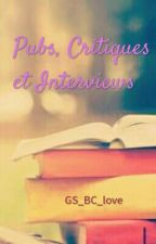 Pubs, Critiques et Interviews [EN PAUSE] by GS_BC_love