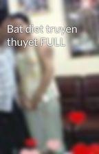Bat diet truyen thuyet FULL by ThanhGiangNguyen