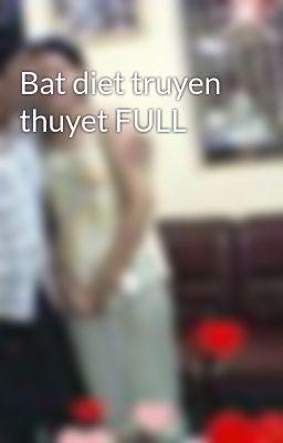 Bat diet truyen thuyet FULL