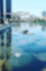 SmilesREpic Graceful Wind by SmilesREpic
