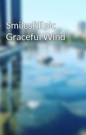 SmilesREpic Graceful Wind by SmilesREpic