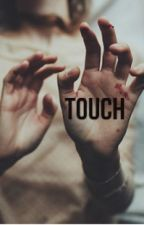 Touch - Teen Fiction by yourgirlmorg