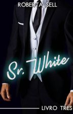 Sr. White - As Cores do Prazer - Livro 3 [Completo] by robertasell735