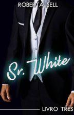 Sr. White - As Cores do Prazer - Livro 3 by robertasell735