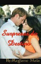 Surpresas do Destino  by RaymundaAlvesmaia