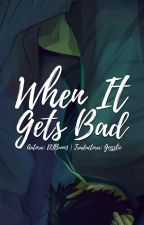 When it Gets Bad (Español) by Gozzlie