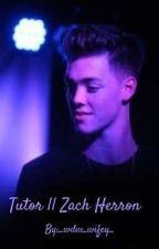 Tutor || Zach Herron -> Book 1 <- by brandons_beanz_