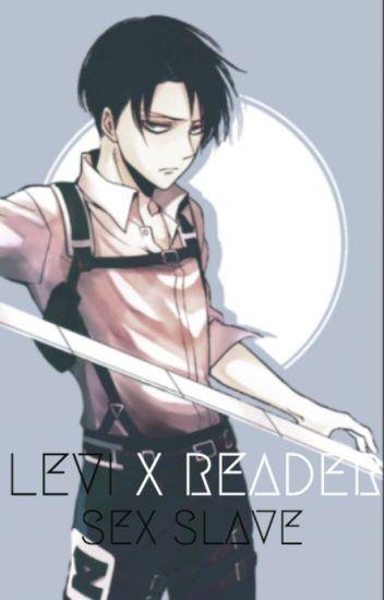 Levi x Reader Sex Slave - ILikeBlue98 - Wattpad