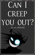 Can I Creep You Out? by Last_Apprentice