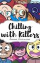 Chilling with Killers {On Hold} by Gaming_Crystal3099