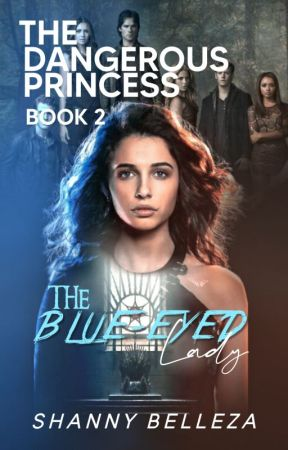 The Dangerous Princess: The Blue-Eyed Lady (Book 2) [ON HOLD] by Shainnnggg