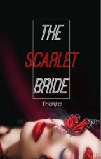 The Scarlet Bride | Book #1 by triciajxo