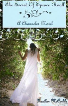 The Secret Of Spruce Knoll: A Channeler Novel by HeatherMcCorkle