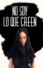 No soy lo que creen  by sherlyngj