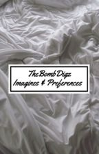 TheBombDigz||Imagines&Preferences by The_Bomb__Digz