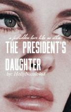 The President's Daughter  by HollyNicole468