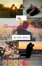 My Arrogant Billionaire by Little_Spark_2