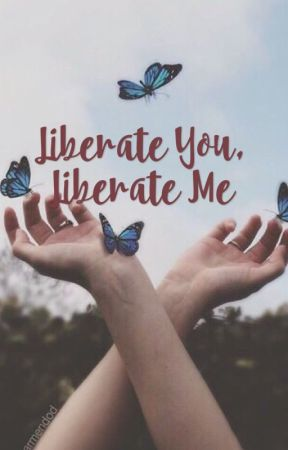 Liberate You, Liberate Me✔️ by IssaWriter