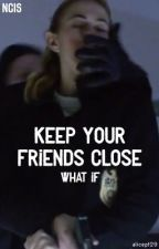 Keep Your Friends Close - What If by alicept29
