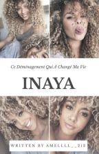 « Inaya - Ce Déménagement Qui A Changé Ma Vie »  by _Lz-213_