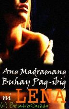 Ang Madramang Buhay Pag-ibig ni Lena by BellatrixCasilda