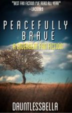 Peacefully Brave ~ A Divergent Fanfiction (COMPLETED) by fxrest