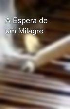 A Espera de um Milagre by SylviaTunas