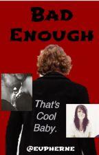 Bad Enough L.H. by Eupherne