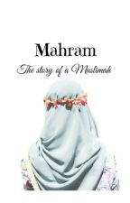 Mahram - The Story Of A Muslimah  by Baramy