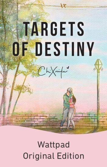 Targets of Destiny - Chix🐣 - Wattpad