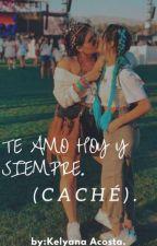 Te Amo Hoy Y Siempre.(caché) by KelyanaAcosta