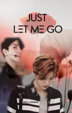 JUST LET ME GO (HunHan) | Complete by Han_HunHan