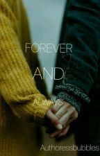 FOREVER AND ALWAYS™ by authoressbubbles