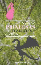 Princesas e Dragões (Concluído) by nedhis