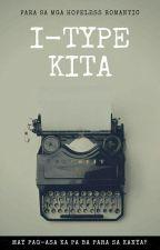 I-Type Kita: May pag-asa ka ba sa kanya? by undeniablecute