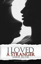 I Loved A Stranger (COMPLETED) by xakni_allyM