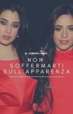 Non soffermarti sull'apparenza ➳ Camren by _Camren_Page_
