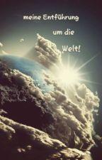 Meine Entführung um die Welt by Meli_7371