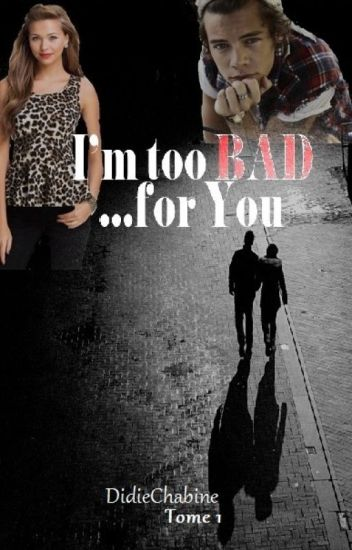 I'm too bad for you (H.Styles)