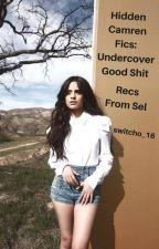 Hidden Camren Fics: Undercover Good Shit by Switcho_16