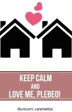 Keep calm and love me, plebeo! by unicorni_caramellosi