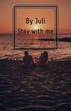 Stay with me by JuliaMller537