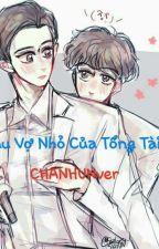 Cậu Vợ Nhỏ Của Tổng Tài - ChanHunver by ThanhThyThiTh