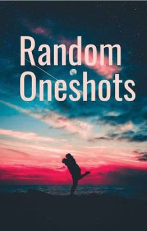 Random One shots (Read at your own risk) by Cheesecat7